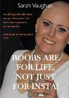 Boobs Are For Life, Not Just For Insta!: Does life pause for Breast cancer? Making you laugh and cry, this brutally honest memoir is uplifting. Ordinary girl, extraordinary story. (Paperback)