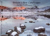 Britain's Best Landscapes and How to Photograph Them (Hardback)
