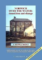 NORWICH OVER THE WATER: demolition and change - A SUPPLEMENT