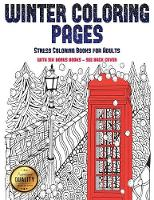 Stress Coloring Books for Adults (Winter Coloring Pages): Winter Coloring Pages: This book has 30 Winter Coloring Pages that can be used to color in, frame, and/or meditate over: This book can be photocopied, printed and downloaded as a PDF - Stress Coloring Books for Adults 25 (Paperback)