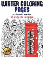 Anti Stress Coloring Book (Winter Coloring Pages): Winter Coloring Pages: This book has 30 Winter Coloring Pages that can be used to color in, frame, and/or meditate over: This book can be photocopied, printed and downloaded as a PDF - Anti Stress Coloring Book 25 (Paperback)