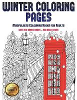 Mindfulness Colouring Books for Adults (Winter Coloring Pages): Winter Coloring Pages: This book has 30 Winter Coloring Pages that can be used to color in, frame, and/or meditate over: This book can be photocopied, printed and downloaded as a PDF - Mindfulness Colouring Books for Adults 25 (Paperback)