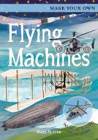 Make Your Own Flying Machines: Includes Four Amazing Press-out Models - Make Your Own (Board book)
