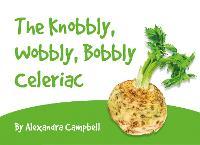 The Knobbly, Wobbly, Bobbly Celeriac (Paperback)