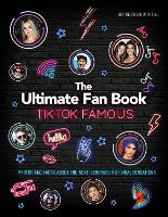 TikTok Famous - The Ultimate Fan Book: Includes 50 TikTok superstars and much, much more (Hardback)