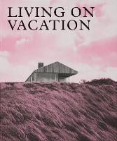 Living on Vacation: Contemporary Houses for Tranquil Living (Hardback)