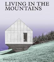 Living in the Mountains: Contemporary Houses in the Mountains (Hardback)