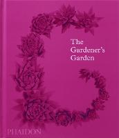 The Gardener's Garden, 2022 Edition, classic format: Inspiration Across Continents and Centuries (Hardback)