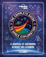 The Complete Guide to Space Exploration - Lonely Planet Kids (Hardback)