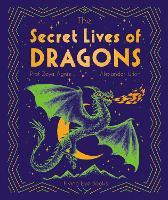 The Secret Lives of Dragons - The Secret Lives of... (Hardback)