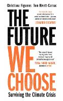 The Future We Choose: Surviving the Climate Crisis (Hardback)