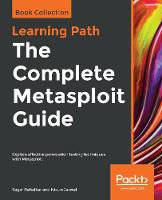 The The Complete Metasploit Guide: Explore effective penetration testing techniques with Metasploit (Paperback)