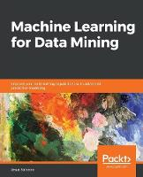 Machine Learning for Data Mining: Improve your data mining capabilities with advanced predictive modeling (Paperback)