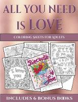 Coloring Sheets for Adults (All You Need is Love): This book has 40 coloring sheets that can be used to color in, frame, and/or meditate over: This book can be photocopied, printed and downloaded as a PDF - Coloring Sheets for Adults 27 (Paperback)