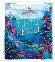 Turtle Rescue: A Wild Adventure to Save Our Sea Life (Hardback)