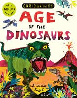 Curious Kids: Age of the Dinosaurs - Curious Kids (Hardback)
