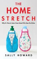 The Home Stretch: Why it's Time to Come Clean About Who Does the Dishes (Paperback)