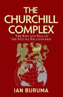 The Churchill Complex: The Rise and Fall of the Special Relationship and the End of the Anglo-American Order (Paperback)