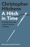 A Hitch in Time: Writings from the London Review of Books (Hardback)
