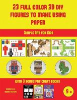 Simple Art for Kids (23 Full Color 3D Figures to Make Using Paper): A great DIY paper craft gift for kids that offers hours of fun - Simple Art for Kids 46 (Paperback)
