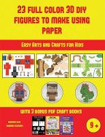 Easy Arts and Crafts for Kids (23 Full Color 3D Figures to Make Using Paper): A great DIY paper craft gift for kids that offers hours of fun - Easy Arts and Crafts for Kids 46 (Paperback)
