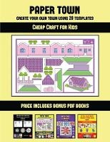 Cheap Craft for Kids (Paper Town - Create Your Own Town Using 20 Templates): 20 full-color kindergarten cut and paste activity sheets designed to create your own paper houses. The price of this book includes 12 printable PDF kindergarten workbooks - Cheap Craft for Kids 46 (Paperback)