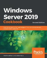 Windows Server 2019 Cookbook: Over 100 recipes to effectively configure networks, manage security, and administer workloads, 2nd Edition (Paperback)