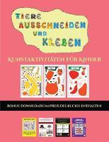 Kunstaktivitaten fur Kinder (Tiere ausschneiden und kleben): Ein tolles Geschenk fur Kinder, das viel Spass macht. - Kunstaktivitaten Fur Kinder 22 (Paperback)
