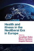 Health and Illness in the Neoliberal Era in Europe (Hardback)