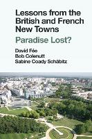 Lessons from the British and French New Towns: Paradise Lost? (Hardback)