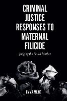 Criminal Justice Responses to Maternal Filicide: Judging the Failed Mother (Hardback)