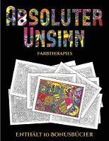 Farbtherapies (Absoluter Unsinn): Dieses Buch besteht aus 36 Malblatter, die zum Ausmalen, Einrahmen und/oder Meditieren verwendet werden koennen: Dieses Buch kann fotokopiert, gedruckt und als PDF heruntergeladen werden und wird mit 10 Bonus-PDF-Buchern - Farbtherapies (Paperback)
