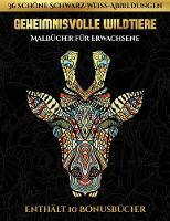Malbucher fur Erwachsene (Geheimnisvolle Wildtiere): Dieses Buch besteht aus 30 Malblatter, die zum Ausmalen, Einrahmen und/oder Meditieren verwendet werden koennen: Dieses Buch kann fotokopiert, gedruckt und als PDF heruntergeladen werden und wird mit 10 - Malbucher Fur Erwachsene 5 (Paperback)