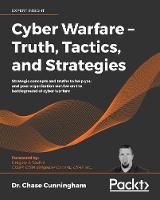 Cyber Warfare - Truth, Tactics, and Strategies
