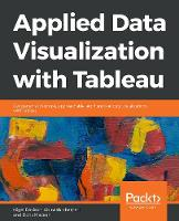 Applied Data Visualization with Tableau: Get started with simple, approachable, and hands-on data visualizations with Tableau (Paperback)