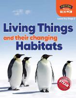 Foxton Primary Science: Living Things and their Changing Habitats (Lower KS2 Science)