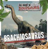 Brachiosaurus - All About Dinosaurs (Hardback)