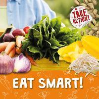 Eat Smart! - Take Action! (Hardback)