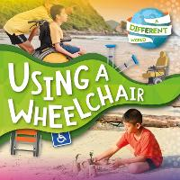 Using a Wheelchair - A Different World (Paperback)