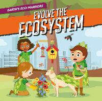 Evolve the Ecosystem - Earth's Eco-Warriors (Paperback)