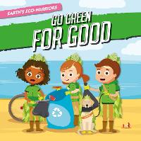Go Green for Good - Earth's Eco-Warriors (Paperback)
