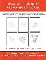 Activity Books for Toddlers for Kids Aged 2 to 4 (Trace and Color for preschool children): This book has 50 extra-large pictures with thick lines to promote error free coloring to increase confidence, to reduce frustration, and to encourage longer periods of drawing - Activity Books for Toddlers for Kids Aged 2 to 4 9 (Paperback)