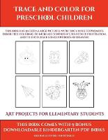 Art projects for Elementary Students (Trace and Color for preschool children): This book has 50 extra-large pictures with thick lines to promote error free coloring to increase confidence, to reduce frustration, and to encourage longer periods of drawing - Art Projects for Elementary Students 9 (Paperback)