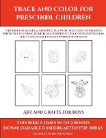 Art and Crafts for Boys (Trace and Color for preschool children): This book has 50 extra-large pictures with thick lines to promote error free coloring to increase confidence, to reduce frustration, and to encourage longer periods of drawing - Art and Crafts for Boys 9 (Paperback)