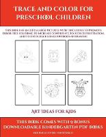 Art Ideas for Kids (Trace and Color for preschool children): This book has 50 extra-large pictures with thick lines to promote error free coloring to increase confidence, to reduce frustration, and to encourage longer periods of drawing - Art Ideas for Kids 9 (Paperback)