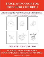 Best Books for 2 Year Olds (Trace and Color for preschool children): This book has 50 extra-large pictures with thick lines to promote error free coloring to increase confidence, to reduce frustration, and to encourage longer periods of drawing - Best Books for 2 Year Olds 9 (Paperback)