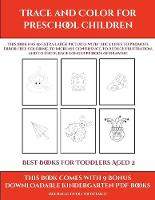 Best Books for Toddlers Aged 2 (Trace and Color for preschool children): This book has 50 extra-large pictures with thick lines to promote error free coloring to increase confidence, to reduce frustration, and to encourage longer periods of drawing - Best Books for Toddlers Aged 2 9 (Paperback)