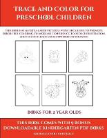Books for 2 Year Olds (Trace and Color for preschool children): This book has 50 extra-large pictures with thick lines to promote error free coloring to increase confidence, to reduce frustration, and to encourage longer periods of drawing - Books for 2 Year Olds 9 (Paperback)