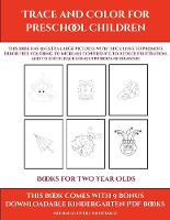 Books for Two Year Olds (Trace and Color for preschool children): This book has 50 extra-large pictures with thick lines to promote error free coloring to increase confidence, to reduce frustration, and to encourage longer periods of drawing - Books for Two Year Olds 9 (Paperback)