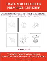 Boys Craft (Trace and Color for preschool children): This book has 50 extra-large pictures with thick lines to promote error free coloring to increase confidence, to reduce frustration, and to encourage longer periods of drawing - Boys Craft 9 (Paperback)